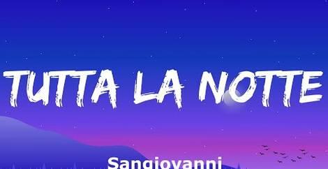 TUTTA LA NOTTE - Sangiovanni