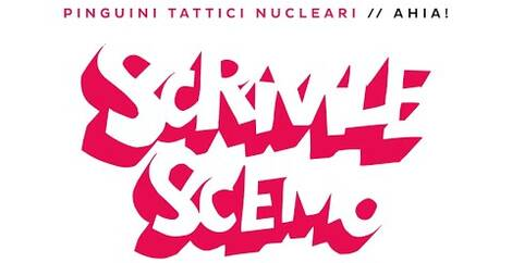SCRIVILE SCEMO - Pinguini Tattici Nucleari